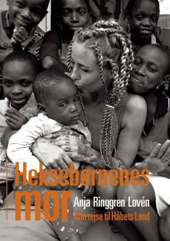 Anja Ringgren Lovén, Julie Moestrup: Heksebørnenes mor : min rejse til Håbets Land