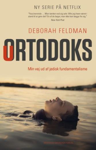Deborah Feldman (f. 1986): Uortodoks : min vej ud af jødisk fundamentalisme : erindringer
